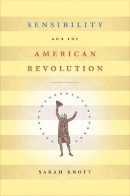 Sensibility and the American Revolution - Published for the Omohundro Institute of Early American History and Culture, Williamsburg, Virginia (Paperback)