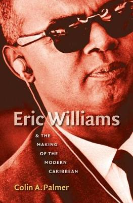 Eric Williams and the Making of the Modern Caribbean (Paperback)