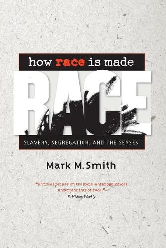 How Race Is Made: Slavery, Segregation, and the Senses (Paperback)