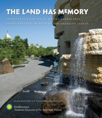 The Land Has Memory: Indigenous Knowledge, Native Landscapes, and the National Museum of the American Indian (Paperback)