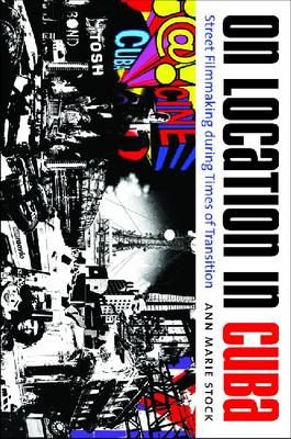 On Location in Cuba: Street Filmmaking during Times of Transition - Envisioning Cuba (Paperback)