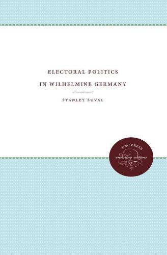 Electoral Politics in Wilhelmine Germany (Paperback)