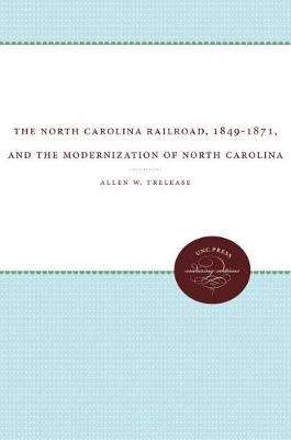 The North Carolina Railroad, 1849-1871, and the Modernization of North Carolina (Paperback)