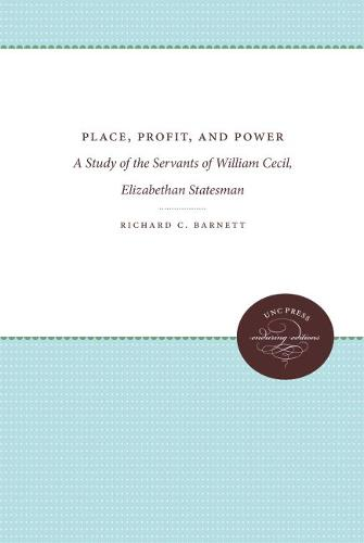 Place, Profit, and Power: A Study of the Servants of William Cecil, Elizabethan Statesman - The James Sprunt Studies in History and Political Science (Paperback)