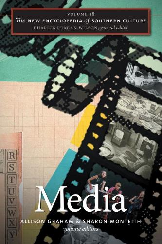 The New Encyclopedia of Southern Culture: Volume 18: Media - The New Encyclopedia of Southern Culture (Paperback)