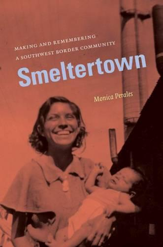 Smeltertown: Making and Remembering a Southwest Border Community (Paperback)