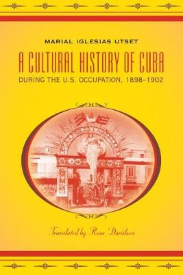A Cultural History of Cuba during the U.S. Occupation, 1898-1902 - Latin America in Translation/en Traduccion/em Traducao (Paperback)