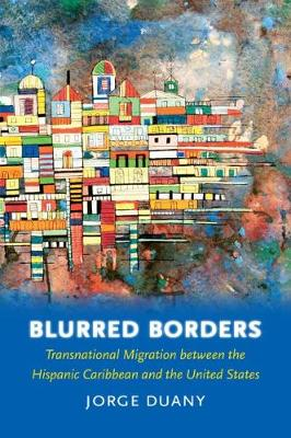 Blurred Borders: Transnational Migration between the Hispanic Caribbean and the United States (Paperback)