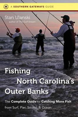Fishing North Carolina's Outer Banks: The Complete Guide to Catching More Fish from Surf, Pier, Sound, and Ocean - Southern Gateways Guides (Paperback)