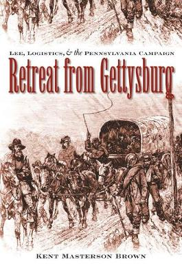 Retreat from Gettysburg: Lee, Logistics, and the Pennsylvania Campaign - Civil War America (Paperback)