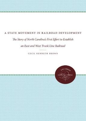 A State Movement in Railroad Development: The Story of North Carolina's First Effort to Establish an East and West Trunk Line Railroad (Paperback)