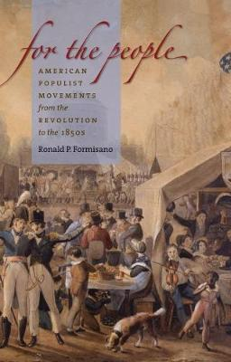 For the People: American Populist Movements from the Revolution to the 1850s (Paperback)