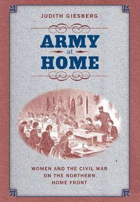 Army at Home: Women and the Civil War on the Northern Home Front - Civil War America (Paperback)