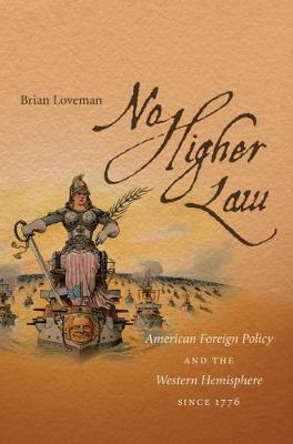 No Higher Law: American Foreign Policy and the Western Hemisphere since 1776 (Paperback)