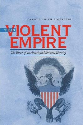 This Violent Empire: The Birth of an American National Identity - Published for the Omohundro Institute of Early American History and Culture, Williamsburg, Virginia (Paperback)