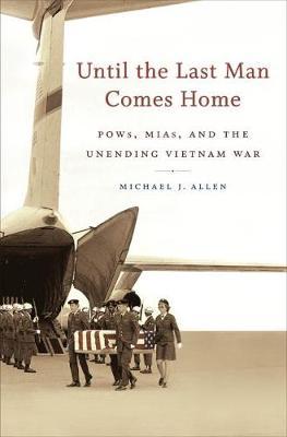 Until the Last Man Comes Home: POWs, MIAs, and the Unending Vietnam War (Paperback)
