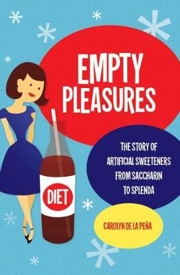Empty Pleasures: The Story of Artificial Sweeteners from Saccharin to Splenda (Paperback)