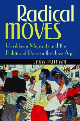 Radical Moves: Caribbean Migrants and the Politics of Race in the Jazz Age (Paperback)