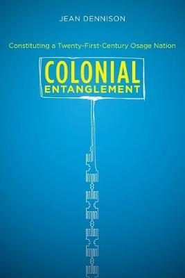 Colonial Entanglement: Constituting a Twenty-First-Century Osage Nation (Paperback)