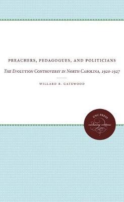 Preachers, Pedagogues, and Politicians: The Evolution Controversy in North Carolina, 1920-1927 (Paperback)