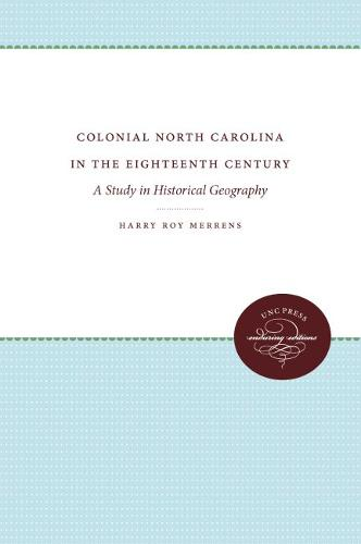 Colonial North Carolina in the Eighteenth Century: A Study in Historical Geography - UNC Press Enduring Editions (Paperback)