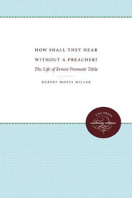 How Shall They Hear Without a Preacher?: The Life of Ernest Fremont Tittle (Paperback)