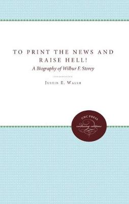 To Print the News and Raise Hell!: A Biography of Wilbur F. Storey (Paperback)