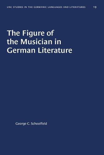 The Figure of the Musician in German Literature - University of North Carolina Studies in Germanic Languages and Literature (Paperback)