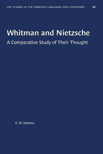 Whitman and Nietzsche: A Comparative Study of Their Thought - University of North Carolina Studies in Germanic Languages and Literature (Paperback)