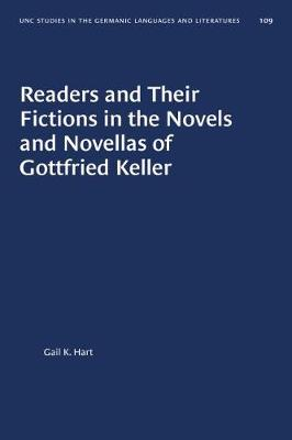 Readers and Their Fictions in the Novels and Novellas of Gottfried Keller - University of North Carolina studies in the Germanic languages & literatures no. 109 (Hardback)