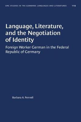 Language, Literature and the Negotiation of Identity: Foreign Worker German in the Federal Republic of Germany - University of North Carolina Studies in the Germanic Languages & Literatures (Hardback)