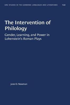 The Intervention of Philology: Gender, Learning and Power in Lohenstein's Roman Plays - University of North Carolina Studies in the Germanic Languages & Literatures (Hardback)