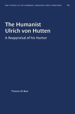 The Humanist Ulrich Von Hutten: A Reappraisal of His Humor - University of North Carolina Studies in Germanic Languages a 61 (Hardback)