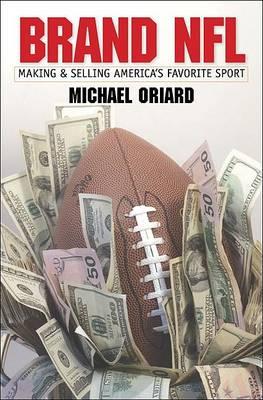 Brand NFL: Making and Selling America's Favorite Sport (Hardback)
