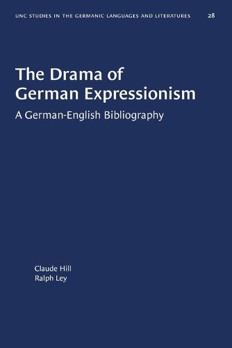 The Drama of German Expressionism: A German-English Bibliography - University of North Carolina Studies in Germanic Languages and Literature (Paperback)