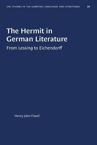 The Hermit in German Literature: (From Lessing to Eichendorff) - University of North Carolina Studies in Germanic Languages and Literature (Paperback)