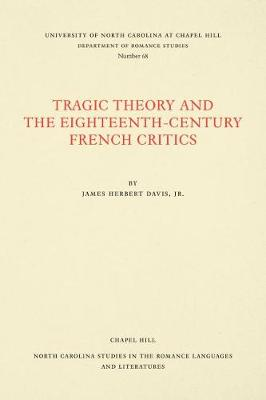 Tragic Theory and the Eighteenth-Century French Critics - North Carolina Studies in the Romance Languages and Literatures (Paperback)