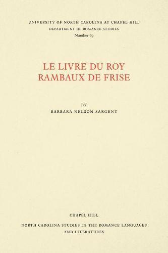 Cover Le Livre du Roy Rambaux de Frise - North Carolina Studies in the Romance Languages and Literatures