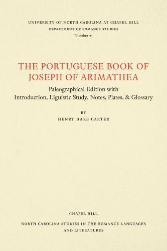 The Portuguese Book of Joseph of Arimathaea - North Carolina Studies in the Romance Languages and Literatures (Paperback)