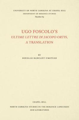 Cover Ugo Foscolo's Ultime Lettere di Jacopo Ortis: A Translation - North Carolina Studies in the Romance Languages and Literatures