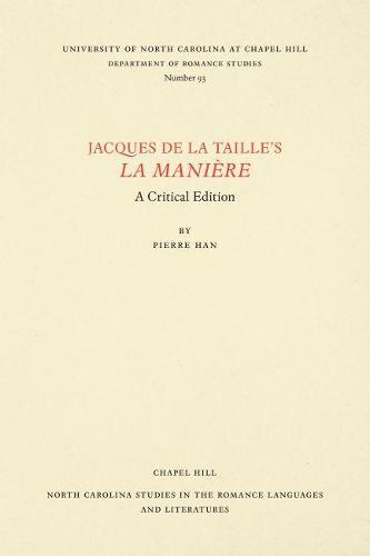 Jacques de la Taille's La Maniere: A Critical Edition - North Carolina Studies in the Romance Languages and Literatures (Paperback)