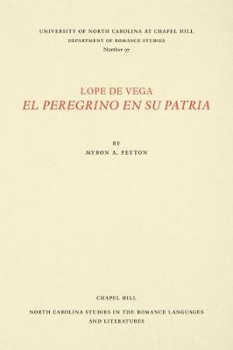 Lope de Vega, El Peregrino en Su Patria - North Carolina Studies in the Romance Languages and Literatures (Paperback)