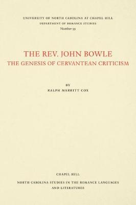 The Rev. John Bowle: The Genesis of Cervantean Criticism - North Carolina Studies in the Romance Languages and Literatures (Paperback)