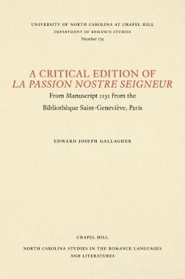 A Critical Edition of La Passion Nostre Seigneur: From Manuscript 1131 from the Bibliotheque Saint-Genevieve, Paris - North Carolina Studies in the Romance Languages and Literatures (Paperback)