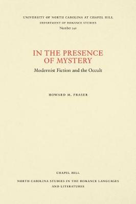 In the Presence of Mystery: Modernist Fiction and the Occult - North Carolina Studies in the Romance Languages and Literatures (Paperback)