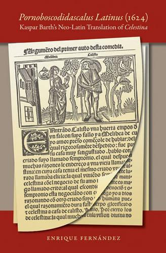 Pornoboscodidascalus Latinus (1624): Kaspar Barth's Neo-Latin Translation of Celestina - North Carolina Studies in the Romance Languages and Literatures (Paperback)
