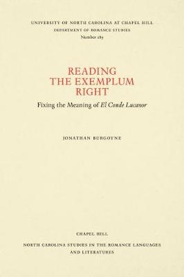 Reading the Exemplum Right: Fixing the Meaning of El Conde Lucanor - North Carolina Studies in the Romance Languages and Literatures (Paperback)