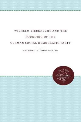 Wilhelm Liebknecht and the Founding of the German Social Democratic Party (Paperback)