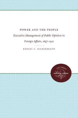 Power and the People: Executive Management of Public Opinion in Foreign Affairs, 1897-1921 - Supplementary Volumes to The Papers of Woodrow Wilson (Paperback)