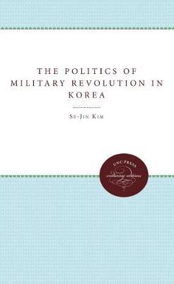 The Politics of Military Revolution in Korea (Paperback)